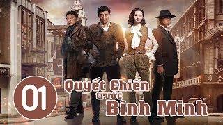 Quyết Chiến Trước Bình Minh - Tập 1 | Phim Bộ Trung Quốc Hay 2018