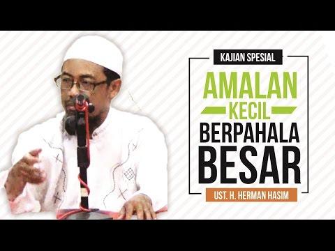 Amalan Kecil Berpahala Besar - Ust. H. Herman Hasyim, S.Pd., MM.