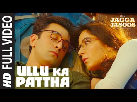 ullu-ka-pattha-full-video-song-|-jagga-jasoos-|-ranbir-katrina-|-pritam-amitabh-b-arijit-singh
