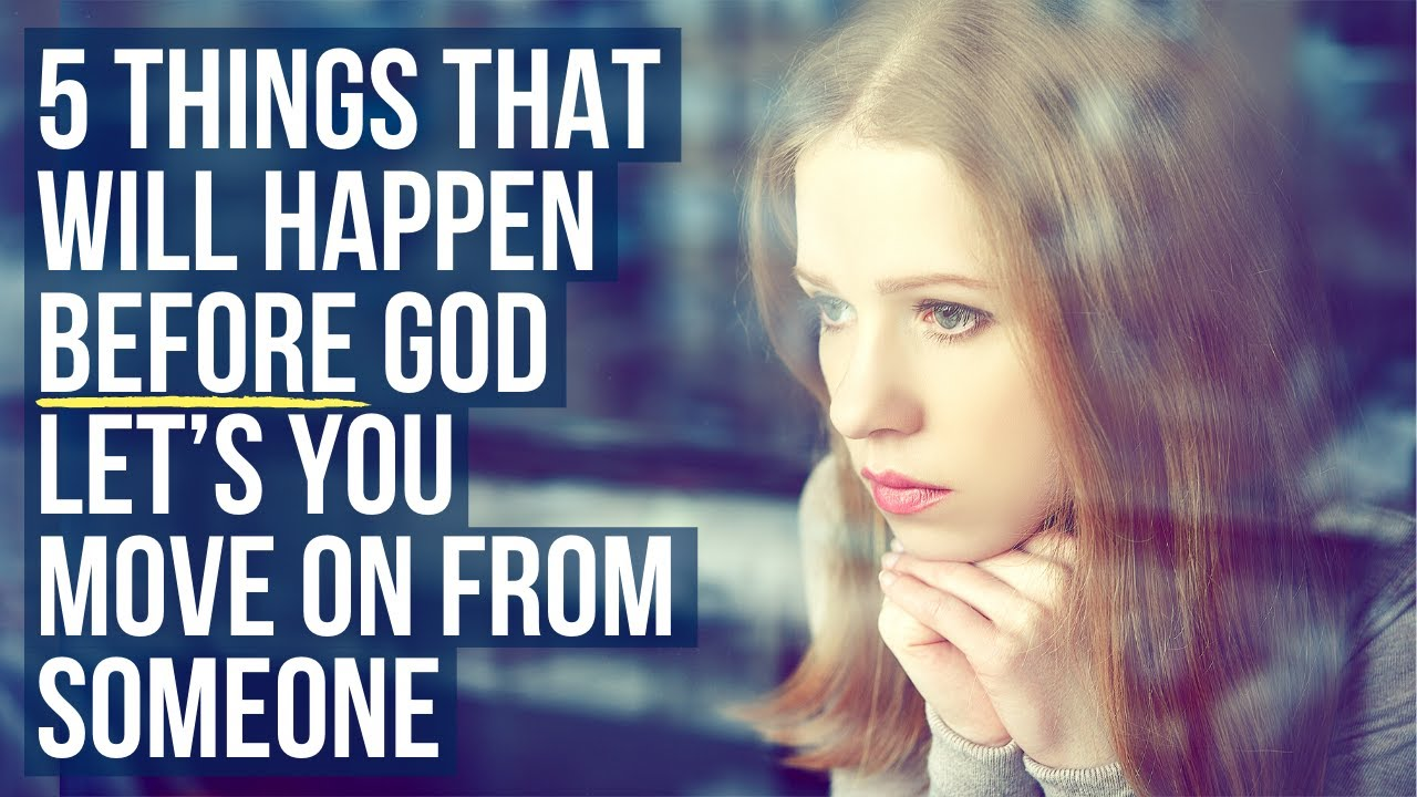 5 Things God Will Do Before He Lets You Move On from Someone