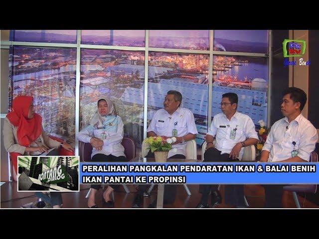 PKTV BONTANG | Peralihan Pangkalan Pendaratan Ikan & Balai Benih Ikan Pantai Ke Provinsi