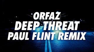 Orfaz - Deep Threat (Paul Flint Remix)
