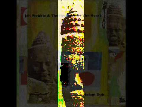 Jah Wobble & The Invaders Of The Heart - Lam Saravane Dub