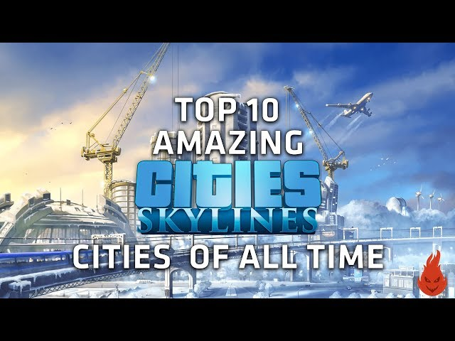 Top 10 AMAZING Cities Skylines Cities of all time! - Part 1