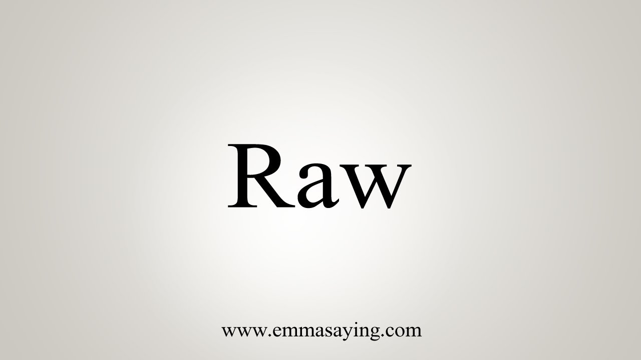 How To Say Raw