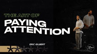 """""""The Art of Paying Attention""""   Eric Gilbert   3trees Church"""