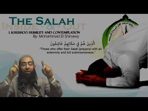 Khushoo in Salah (Humility and Comtemplation) By: Mohammad Elshinawy