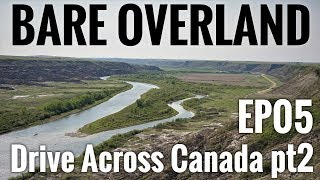 Bare Overland EP05 Drive Across Canada pt2 - Riding Mountain, Drumheller and Calgary