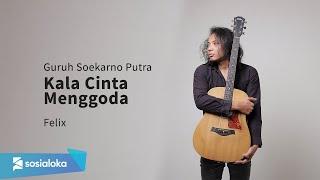 Download FELIX IRWAN   KALA CINTA MENGGODA - GURUH SOEKARNO PUTRA ( NOAH VERSION )
