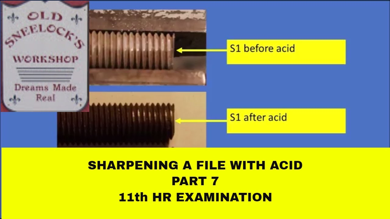 SHARPENING FILES WITH ACID ~ PART 7 ~ EXAMINATION AFTER 11 HRS