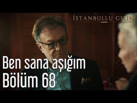 İstanbullu Gelin 68. Bölüm - Ben Sana Aşığım