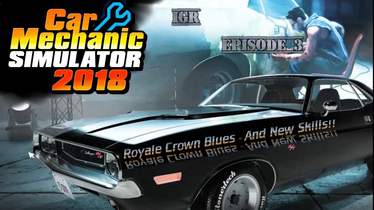 Car Mechanic Simulator 2018 Ep 3 | Royale Crown Blues & New