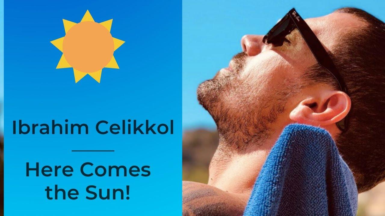 Ibrahim Celikkol ❖ Here Comes the Sun! ❖ English ❖ 2020