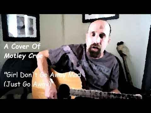 "Cover of Motley Crue's ""Don't Go Away Mad(Just Go Away)"""