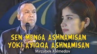 Mirzabek Xolmedov - Sen menga ashnamisan yoki ayiqqa ashnamisan