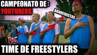 BANHEIRISTAS vs TIME DE FREESTYLERS - CAMPEONATO DE YOUTUBERS #2