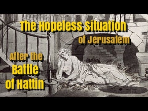 The Hopeless Situation Of Jerusalem After The Battle Of Hattin