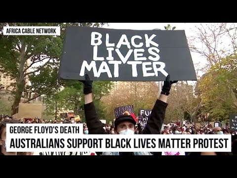 Australians support Black Lives Matter protest   Africa Cable Network