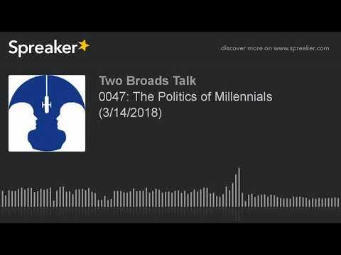 0047: The Politics of Millennials (3/14/2018) (part 3 of 7)