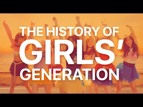 THE HISTORY OF GIRLS GENERATION 20072017