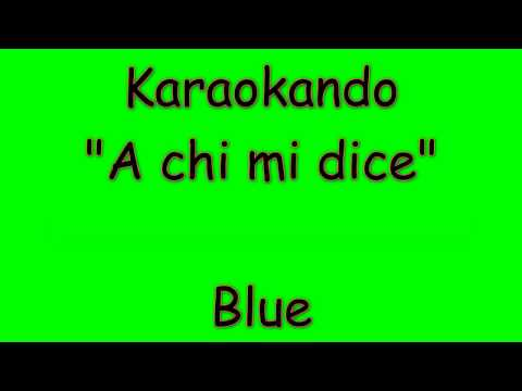 Karaoke Italiano - A Chi mi dice - Blue ( Testo )