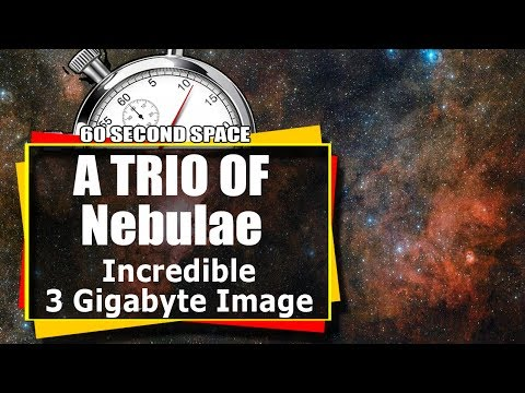 60 Second Space: ESO Captures a Trio Of Nebulae - Incredible 3 GIG Image!