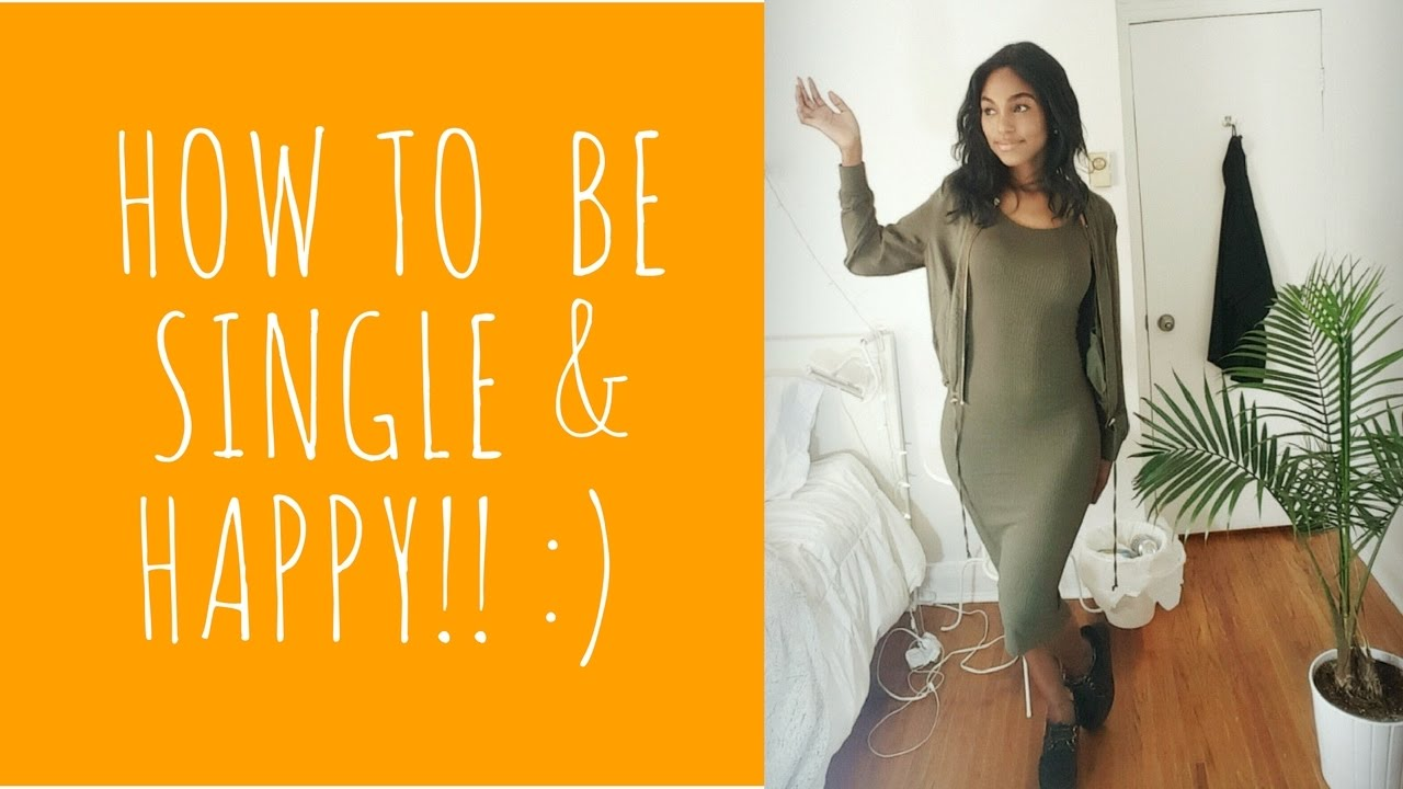 How To Be Single And Happy !! :)