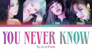BLACKPINK - You Never Know (Lyrics) [Color Coded Eng/Rom/Han/가사]