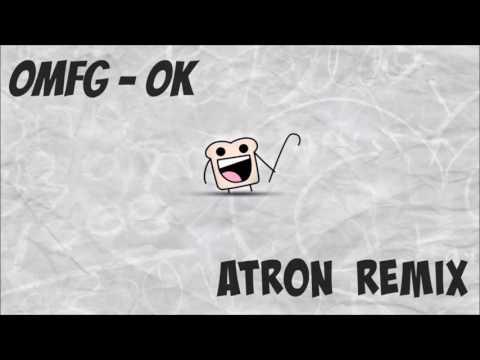 OMFG - OK ATRON REMIX