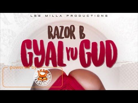 Razor B - Gyal Yu Gud (Raw) May 2017