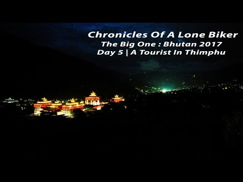 Chronicles Of A Lone Biker | The Big One | Bhutan 2017 | Day 5 | A Tourist In Thimphu