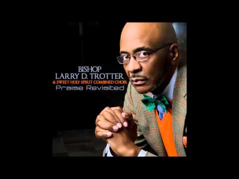 Bishop Larry D. Trotter & The Sweet Holy Spirit Combined Choir - I Know A Man (AUDIO ONLY)