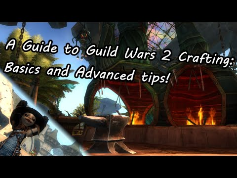 A Guide to Guild Wars 2 Crafting: Basics and Advanced tips!