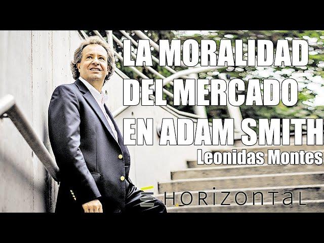 Leonidas Montes |  La Moralidad del Mercado en Adam Smith #EscuelaHorizontal