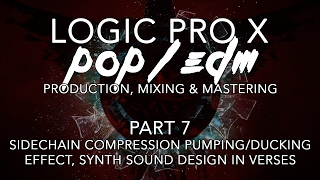 Logic Pro X - Pop/EDM Production #07 - Sidechain Compression Ducking Effect, Sound Design in Verses