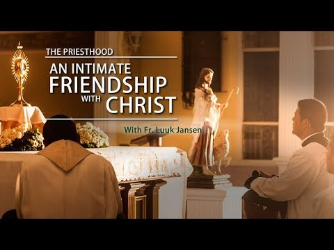 The Priesthood: An Intimate Friendship with Christ