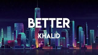 Download Khalid - Better (Lyrics) Mp3 and Videos