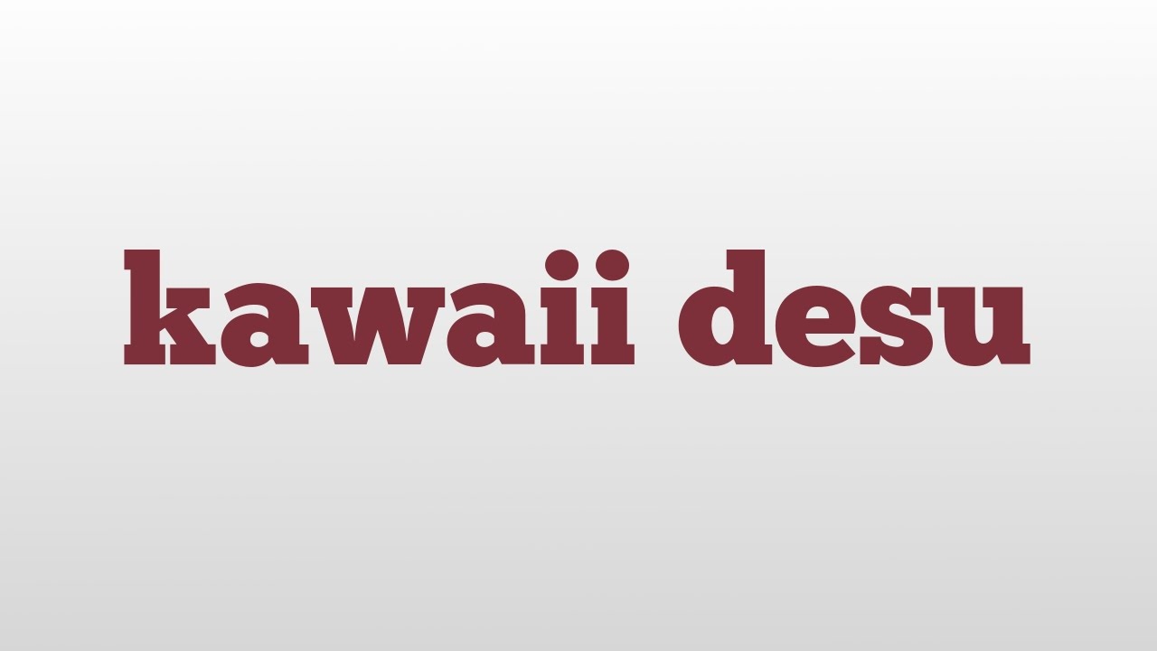 kawaii desu meaning pronunciation youtube