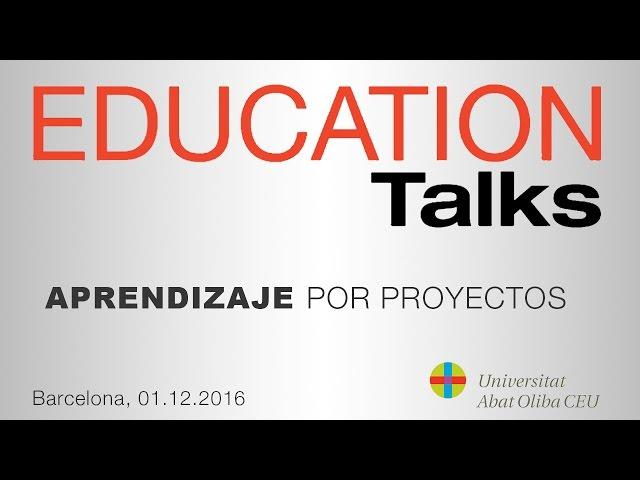 EDUCATION Talks - 'Aprendizaje por proyectos'