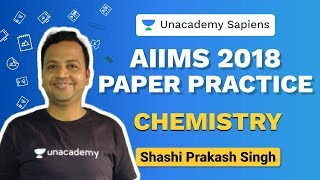 AIIMS 2018 Chemistry Paper Practice   Shashi Prakash   NEET   Unacademy Sapiens