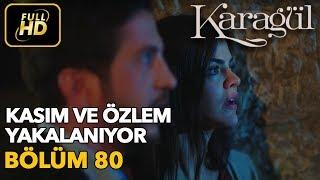 Karagül 80. Bölüm / Full HD (Tek Parça) - Kasım ve Özlem Yakalanıyor