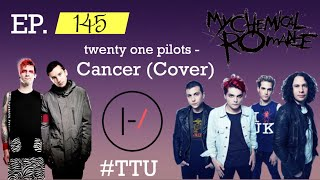 Baixar EPISODE 145: twenty one pilots - Cancer (Cover) REACTION
