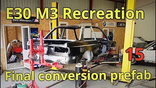 Epp 15 | E30 M3 Recreation | Final prefabrication before paint