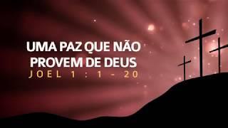 Uma Paz Que não Provem de Deus - Joel 1.1-20 | Sem. Leonardo Oliveira