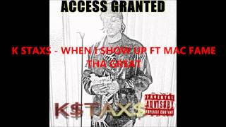 K Staxs - When I Show Up ft Mac Fame Tha Great