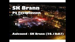 Sk Brann - På Festplassen - Aalesund - Sk Brann  20.10.07
