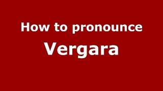 Download lagu How to pronounce Vergara PronounceNames com MP3