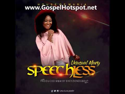 Unusual Mary - Speechless [Gospel Songs 2018]