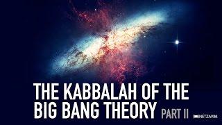 Rosh Hashana Cosmology: Kabbalah of the Big Bang Theory Part 2