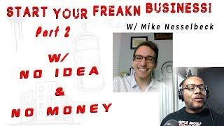 Start A Business w/ No Idea & No Money Part 2. The Complete Beginners Guide.